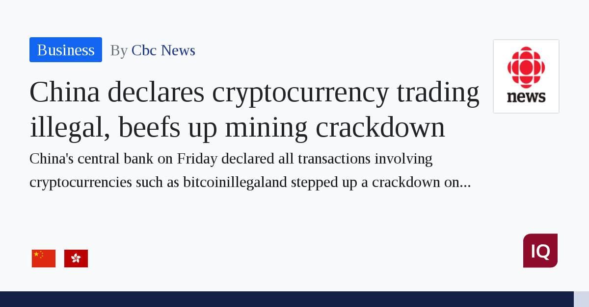 China declares cryptocurrency trading illegal, beefs up mining crackdown |  IQ Stock Market